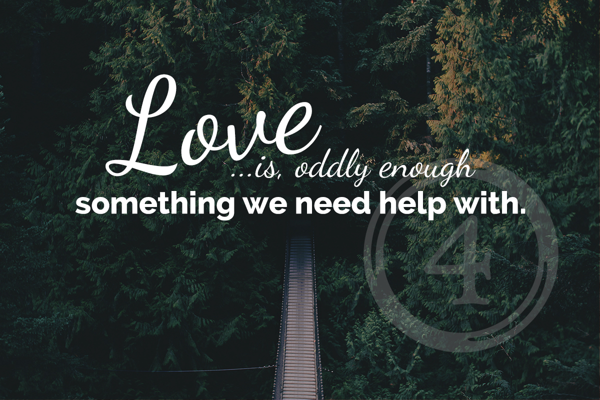 Love is something we need help with