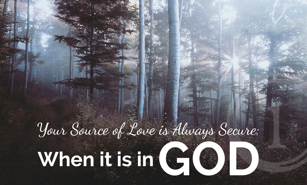 Your Source of Love is Secure in God