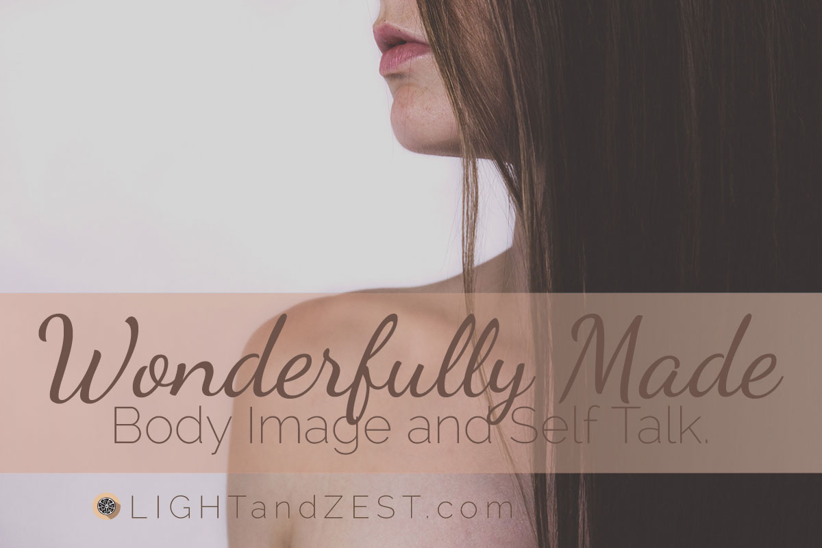 Wonderfully Made: Body Image and Self Talk with logo reading LightandZest.com