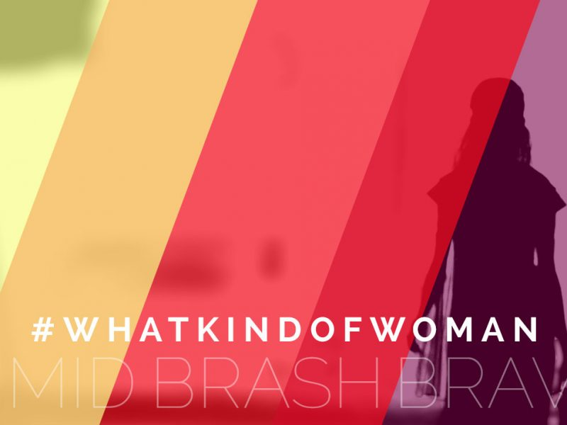 #whatkindofwoman timid, brash, or brave