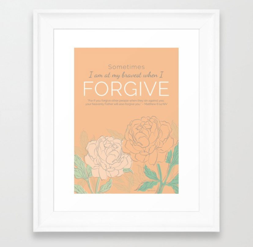 Sometimes I am most brave when I forgive. Framed Art Print for Sale