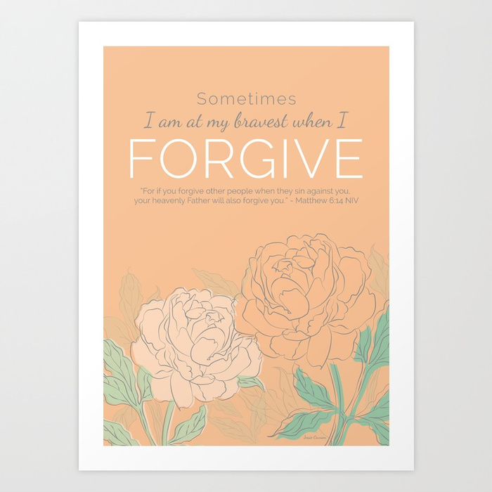 Fine Art Print - Sometimes I am at My Bravest When I Forgive