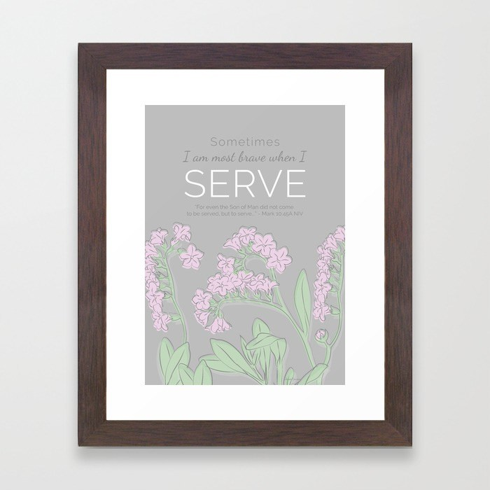 Sometimes I am Bravest When I Serve - framed fine art print fro sale