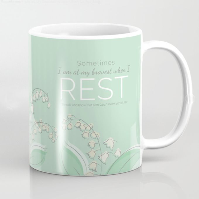 Sometimes I am at my Bravest When I Rest - Mug